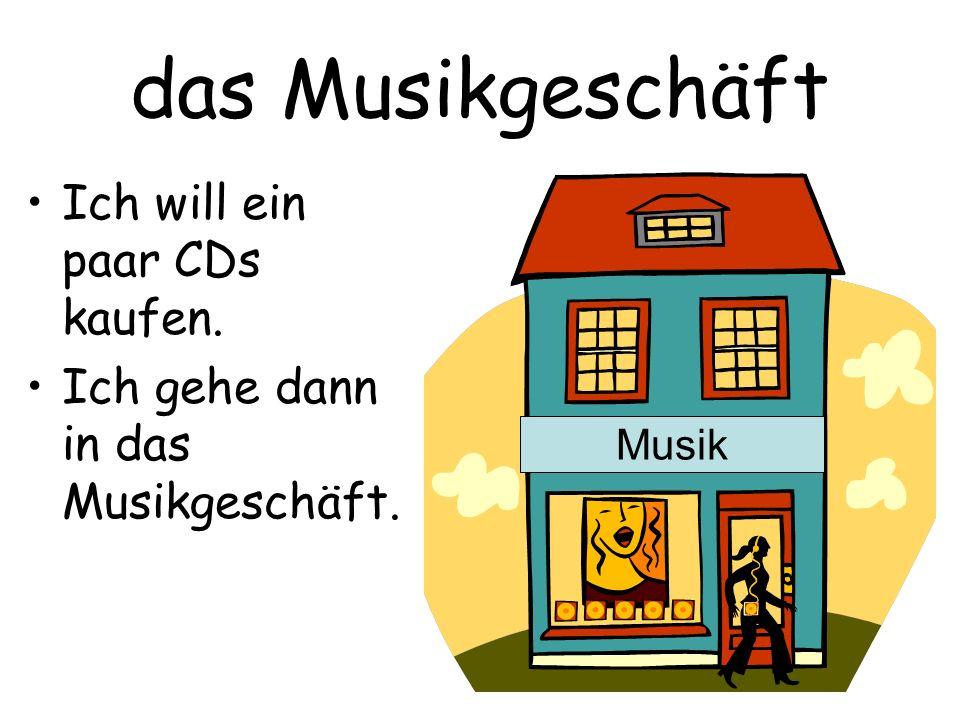 das Musikgeschäft Ich will ein paar CDs kaufen.