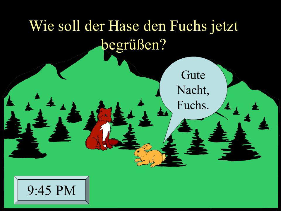 Wie soll der Hase den Fuchs jetzt begrüßen