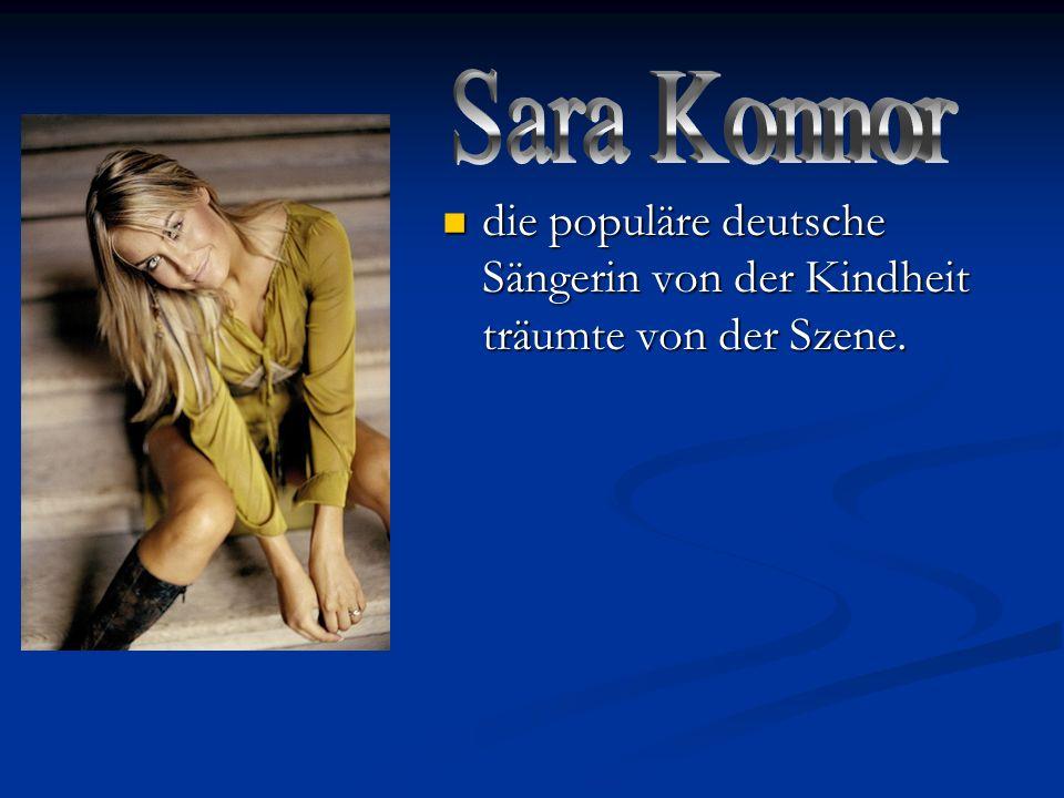 Sara Konnor die populäre deutsche Sängerin von der Kindheit träumte von der Szene.