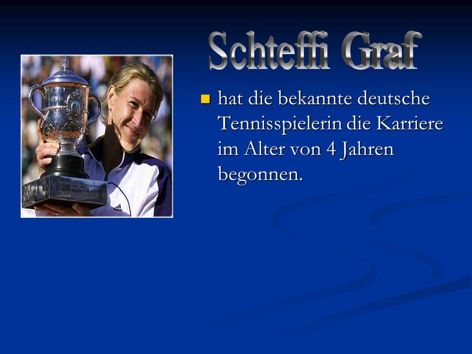 Schteffi Graf hat die bekannte deutsche Tennisspielerin die Karriere im Alter von 4 Jahren begonnen.