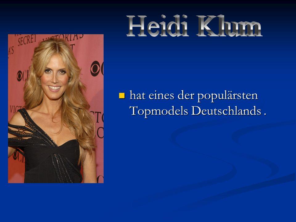 Heidi Klum hat eines der populärsten Topmodels Deutschlands .