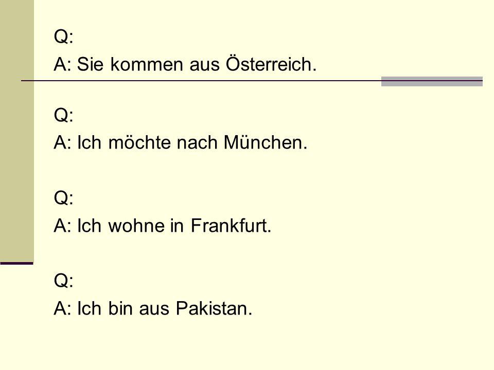 Q: A: Sie kommen aus Österreich. A: Ich möchte nach München.