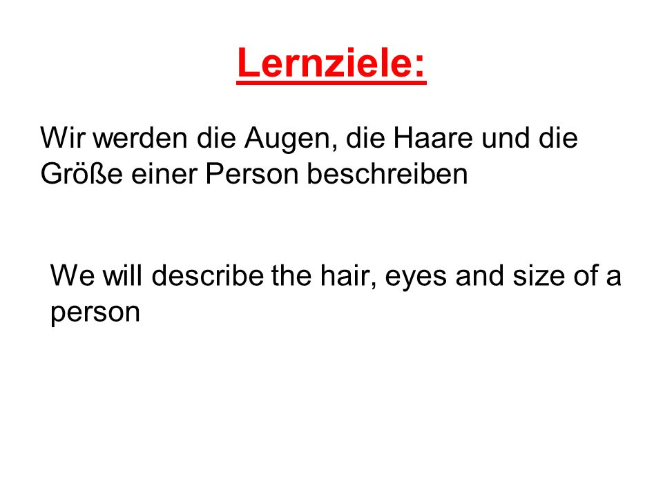 Lernziele: Wir werden die Augen, die Haare und die Größe einer Person beschreiben.