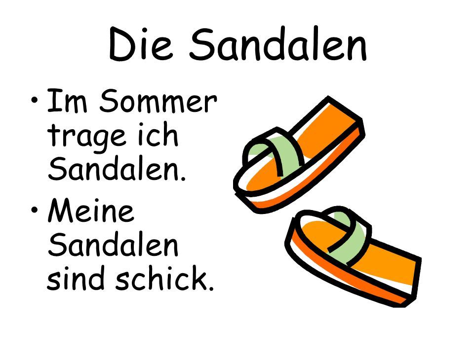 Die Sandalen Im Sommer trage ich Sandalen. Meine Sandalen sind schick.