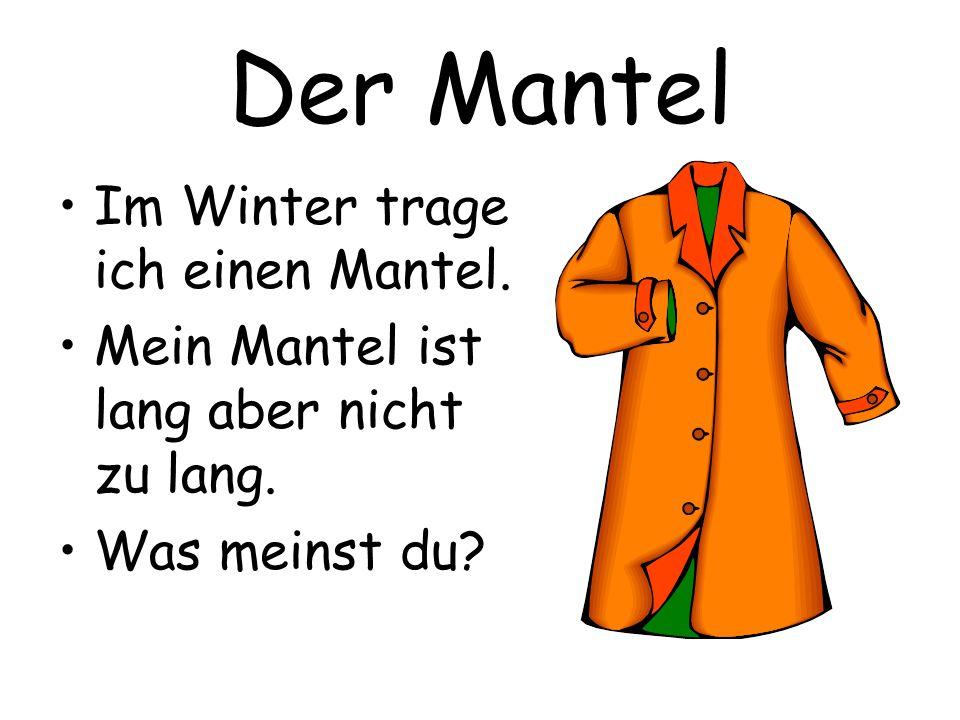 Der Mantel Im Winter trage ich einen Mantel.