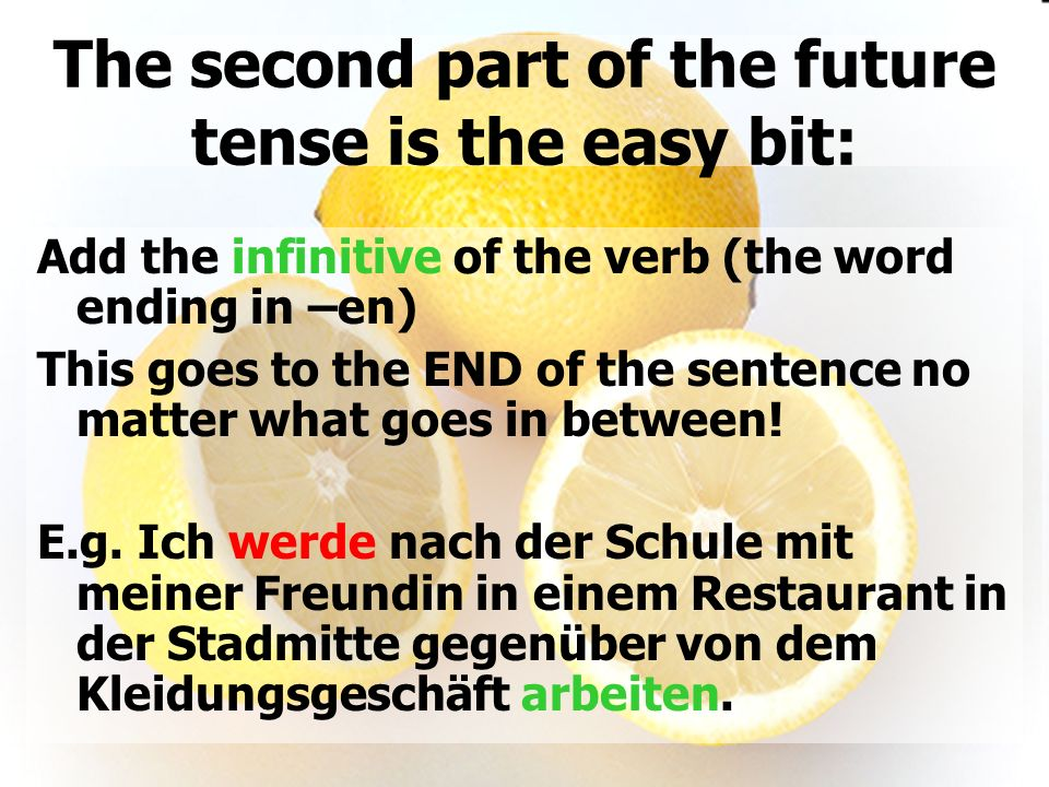 The second part of the future tense is the easy bit:
