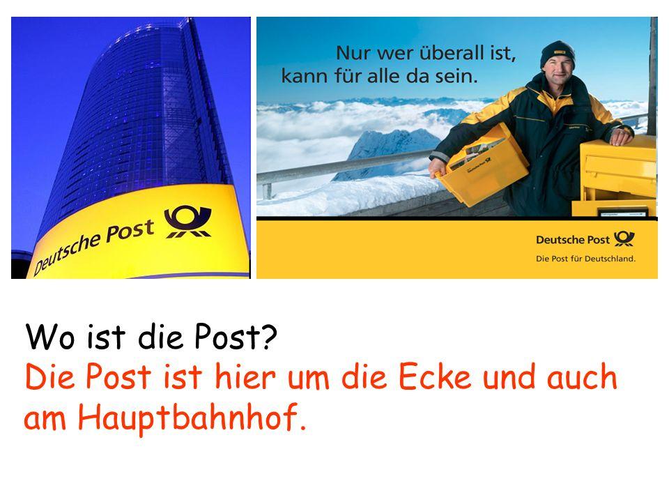 Wo ist die Post Die Post ist hier um die Ecke und auch am Hauptbahnhof.