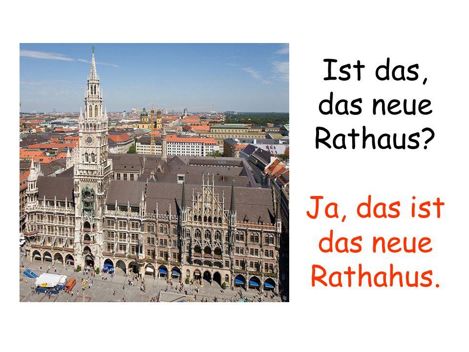 Ist das, das neue Rathaus Ja, das ist das neue Rathahus.