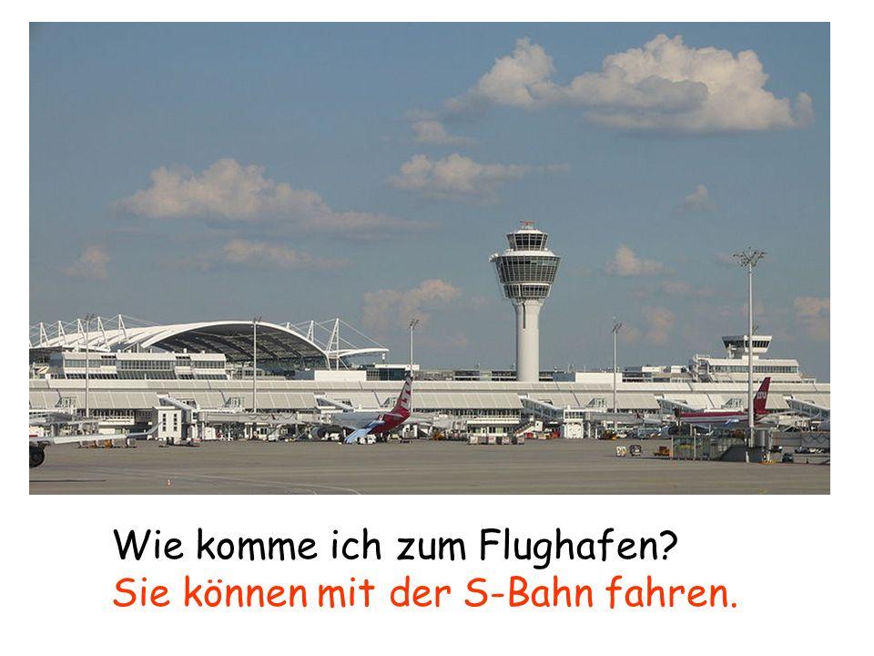 Wie komme ich zum Flughafen Sie können mit der S-Bahn fahren.
