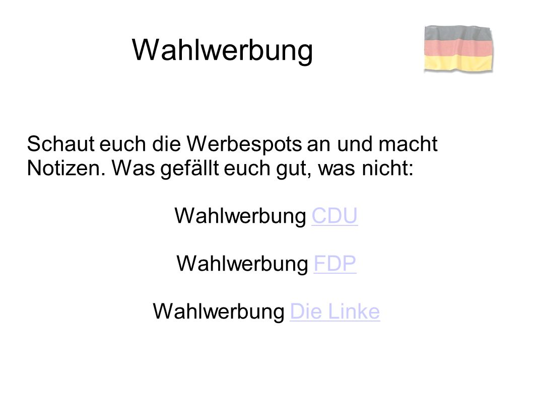 Wahlwerbung Schaut euch die Werbespots an und macht Notizen. Was gefällt euch gut, was nicht: Wahlwerbung CDU.