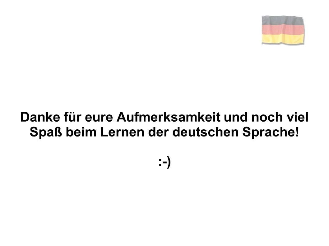 Danke für eure Aufmerksamkeit und noch viel Spaß beim Lernen der deutschen Sprache!