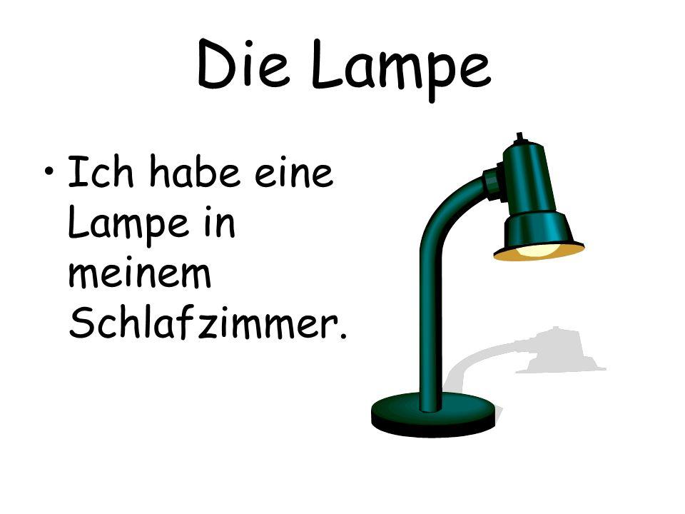 Die Lampe Ich habe eine Lampe in meinem Schlafzimmer.