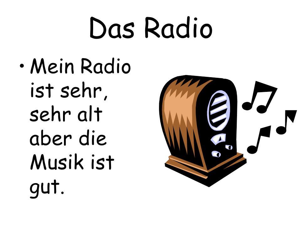 Das Radio Mein Radio ist sehr, sehr alt aber die Musik ist gut.