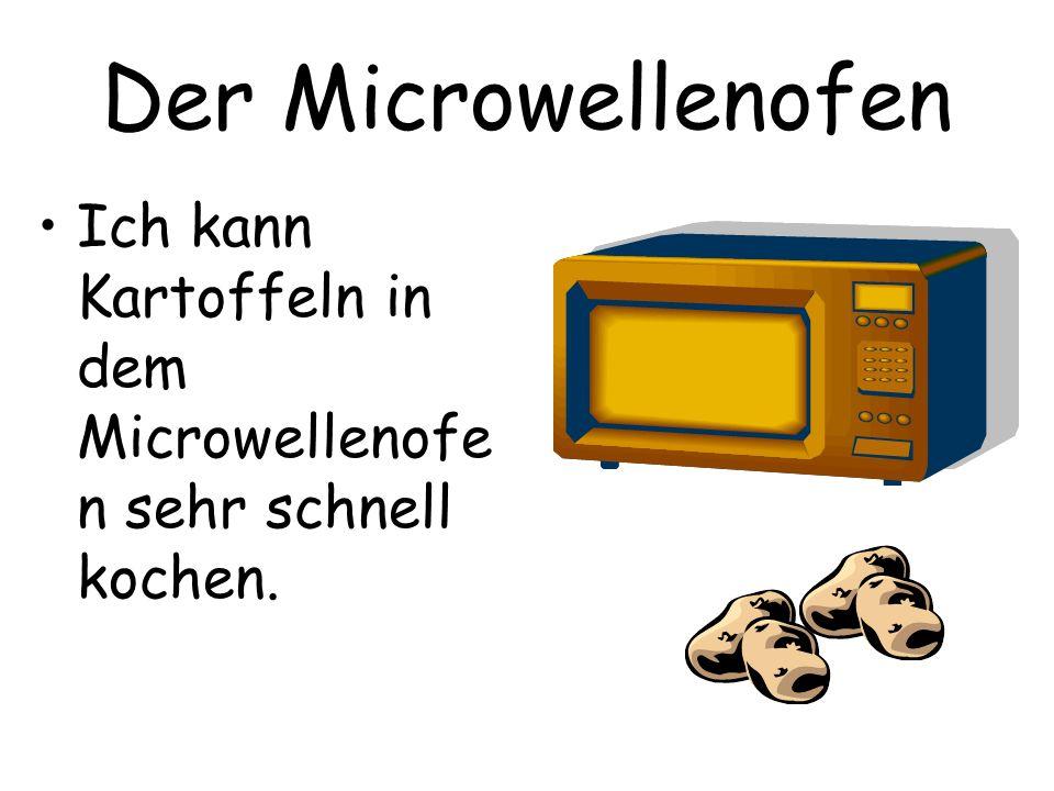 Der Microwellenofen Ich kann Kartoffeln in dem Microwellenofen sehr schnell kochen.