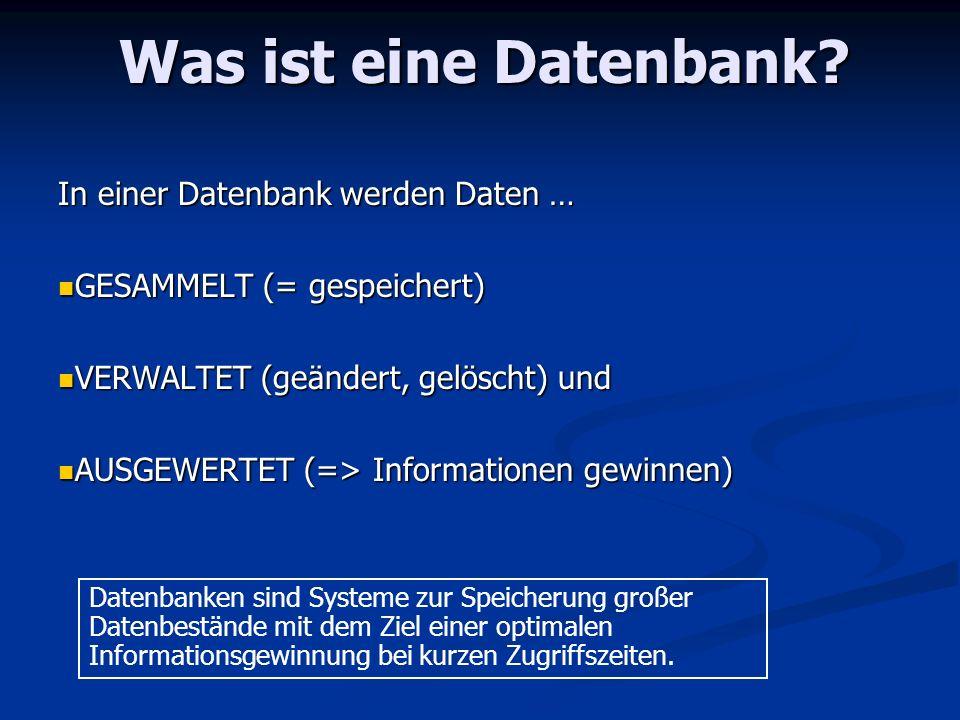 Was ist eine Datenbank In einer Datenbank werden Daten …