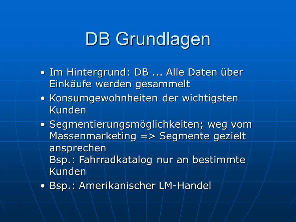 DB Grundlagen Im Hintergrund: DB ... Alle Daten über Einkäufe werden gesammelt. Konsumgewohnheiten der wichtigsten Kunden.
