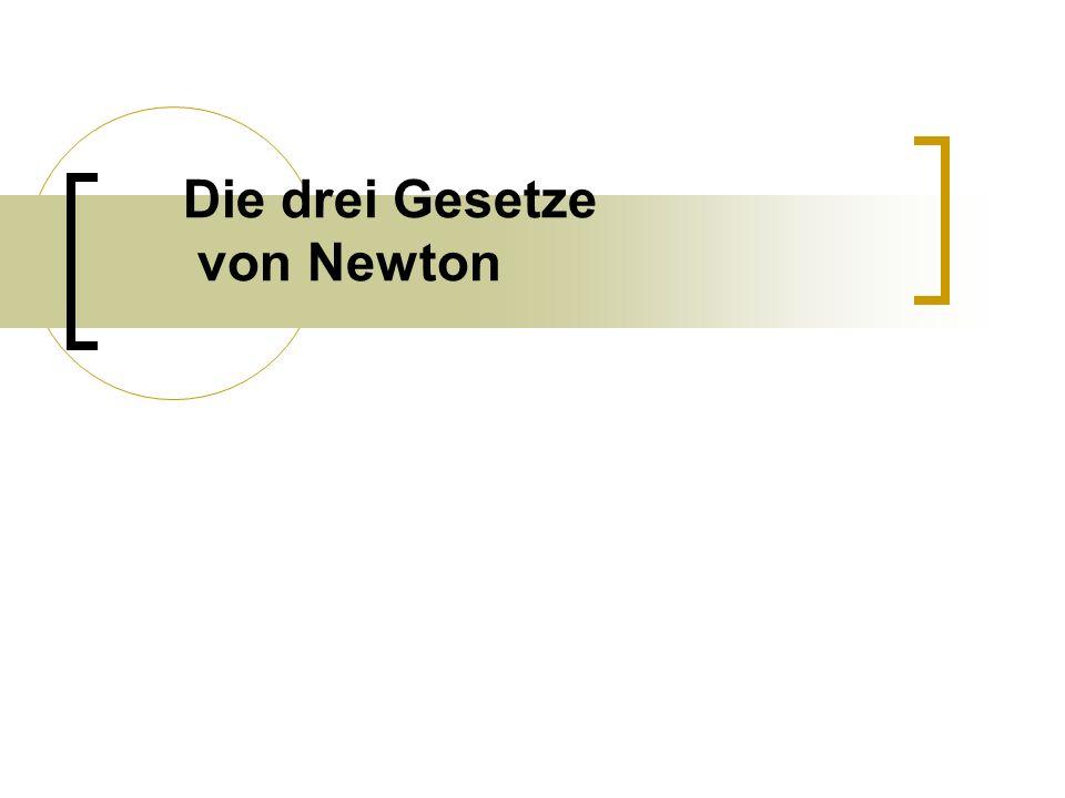 Die drei Axiome von Newton ( * 1643 - † 1727 )