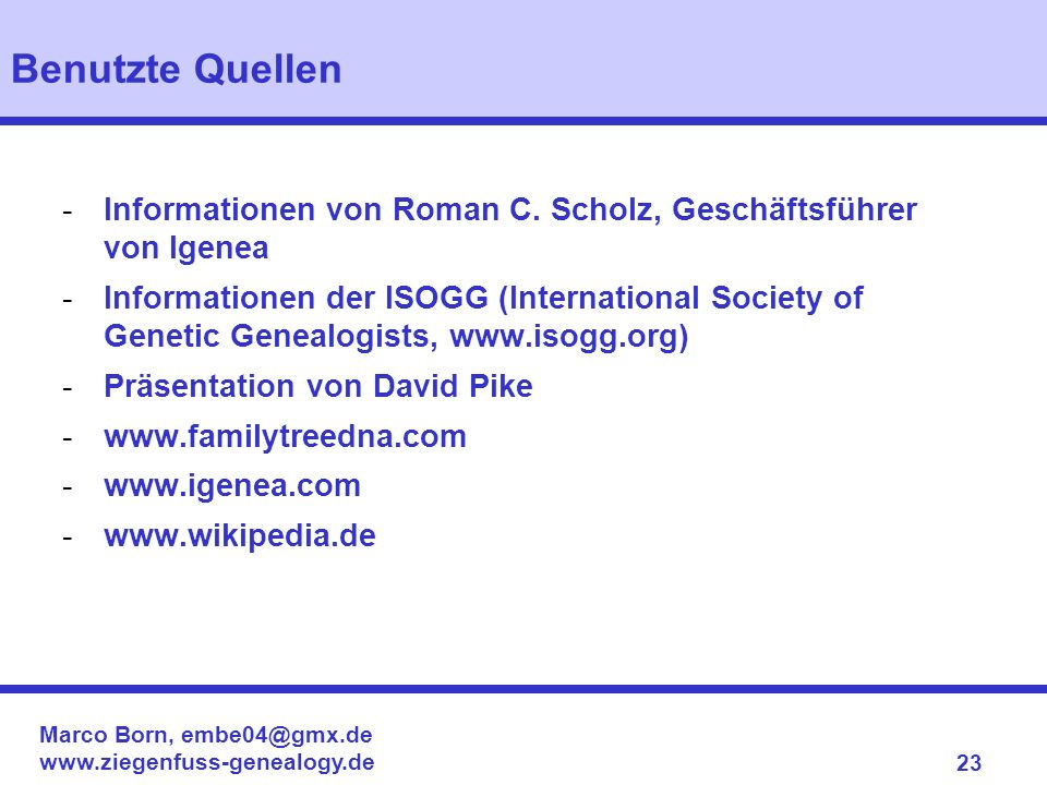 Benutzte Quellen Informationen von Roman C. Scholz, Geschäftsführer von Igenea.