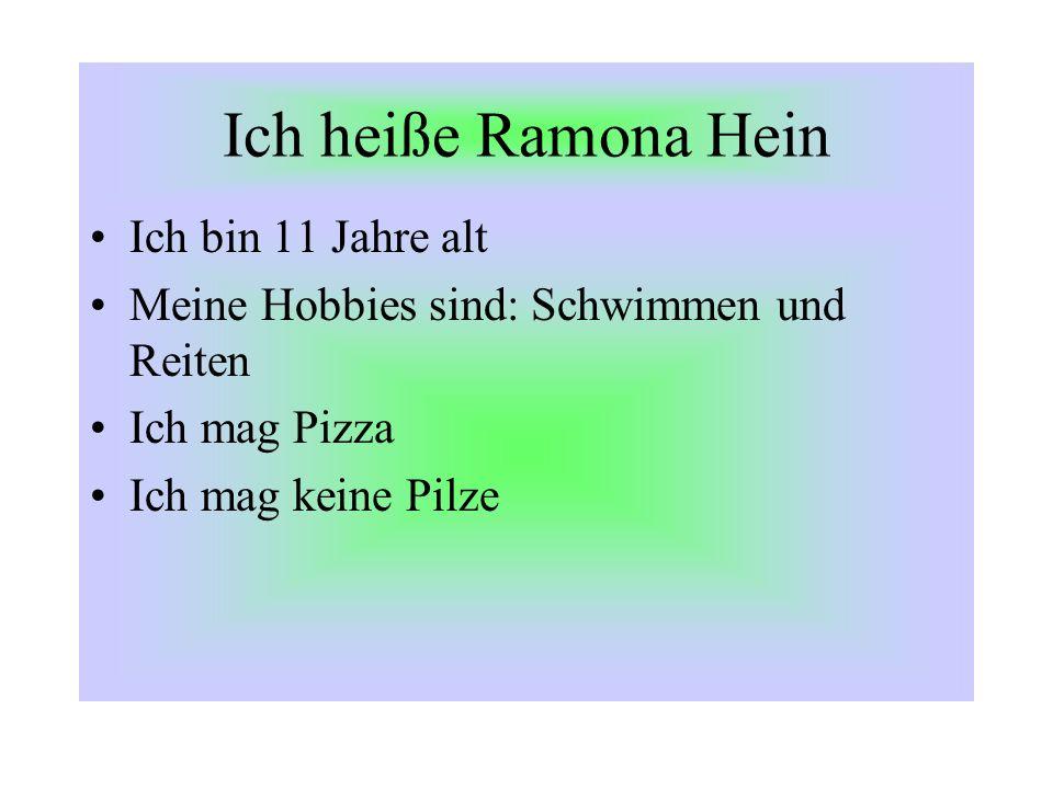 Ich heiße Ramona Hein Ich bin 11 Jahre alt