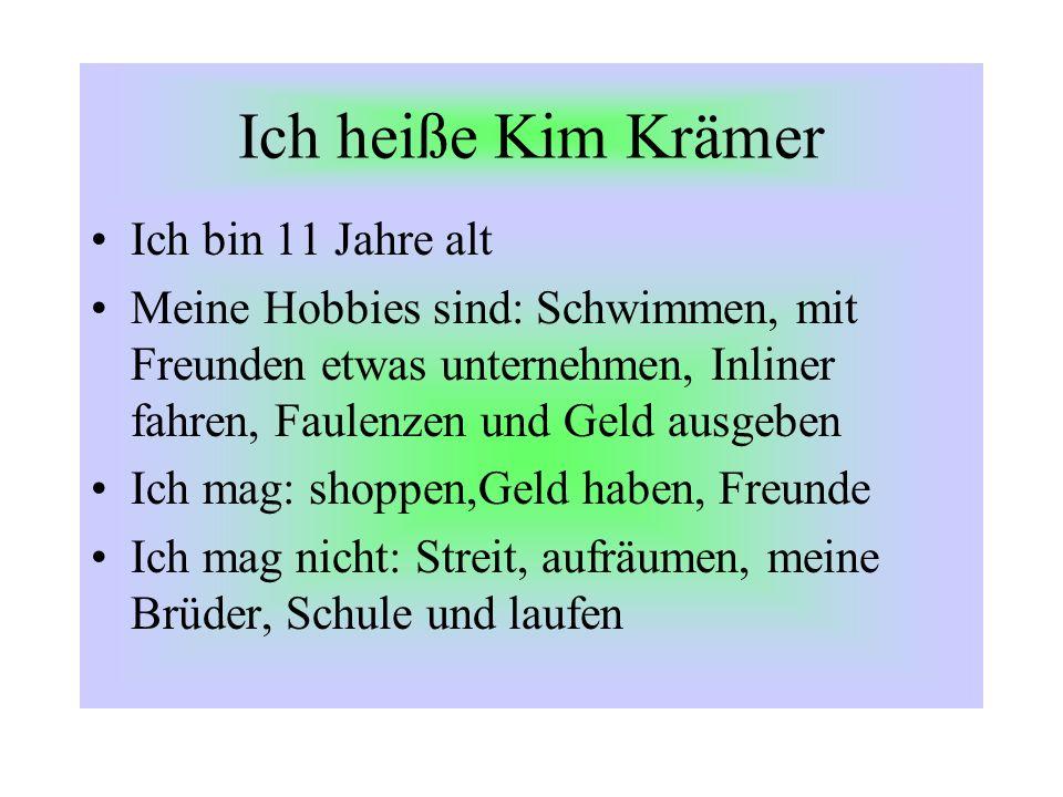 Ich heiße Kim Krämer Ich bin 11 Jahre alt