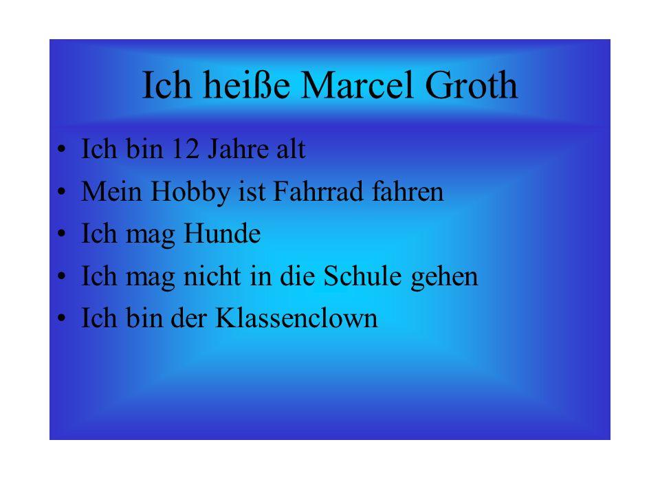 Ich heiße Marcel Groth Ich bin 12 Jahre alt