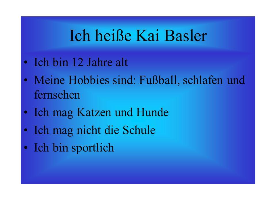 Ich heiße Kai Basler Ich bin 12 Jahre alt