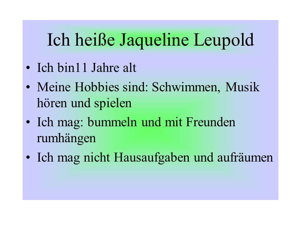 Ich heiße Jaqueline Leupold