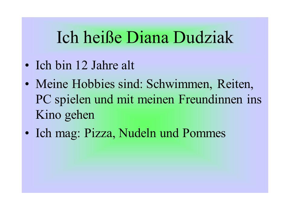 Ich heiße Diana Dudziak