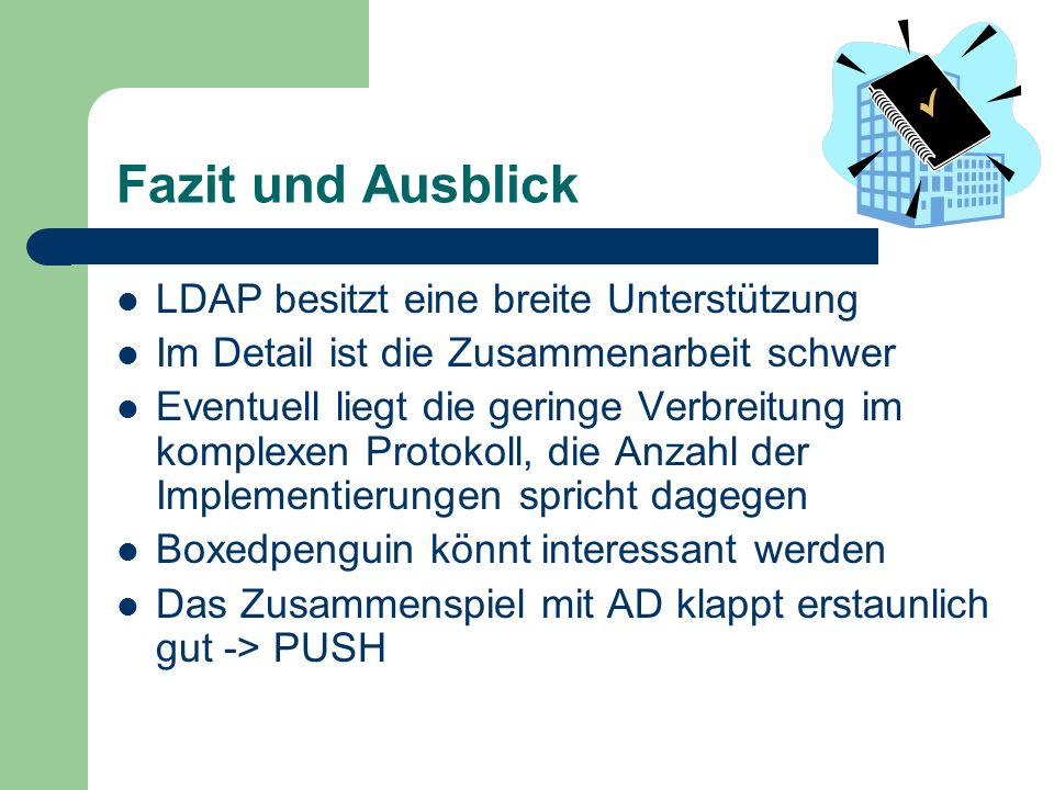 Fazit und Ausblick LDAP besitzt eine breite Unterstützung