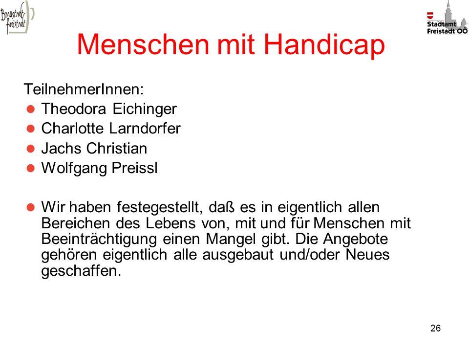 Menschen mit Handicap TeilnehmerInnen: Theodora Eichinger