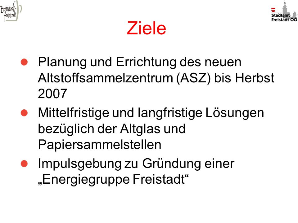 Ziele Planung und Errichtung des neuen Altstoffsammelzentrum (ASZ) bis Herbst 2007.