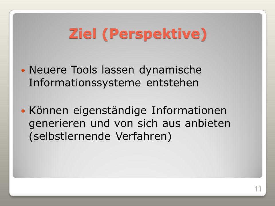 Ziel (Perspektive) Neuere Tools lassen dynamische Informationssysteme entstehen.
