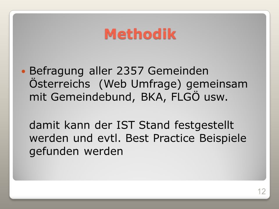 Methodik Befragung aller 2357 Gemeinden Österreichs (Web Umfrage) gemeinsam mit Gemeindebund, BKA, FLGÖ usw.
