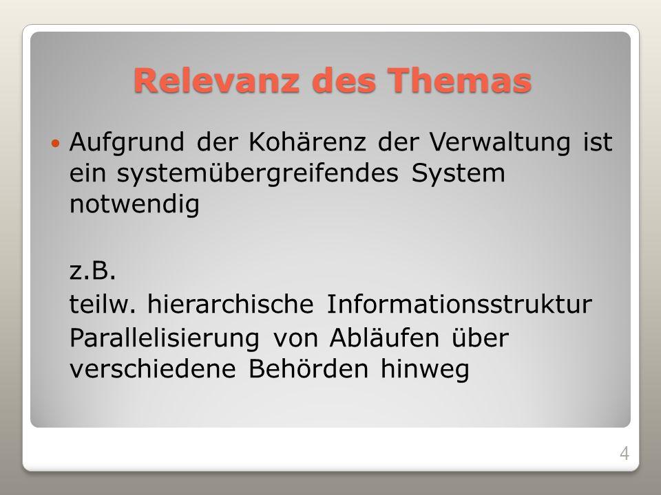 Relevanz des Themas Aufgrund der Kohärenz der Verwaltung ist ein systemübergreifendes System notwendig.