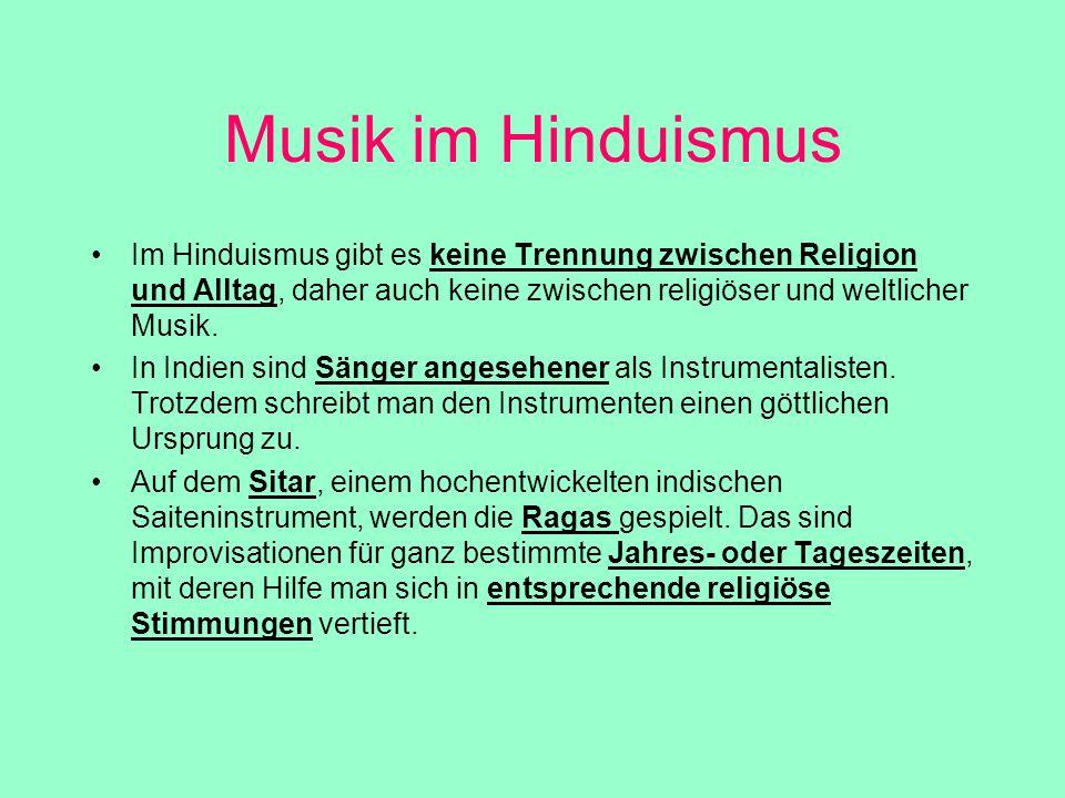 Musik im Hinduismus Im Hinduismus gibt es keine Trennung zwischen Religion und Alltag, daher auch keine zwischen religiöser und weltlicher Musik.