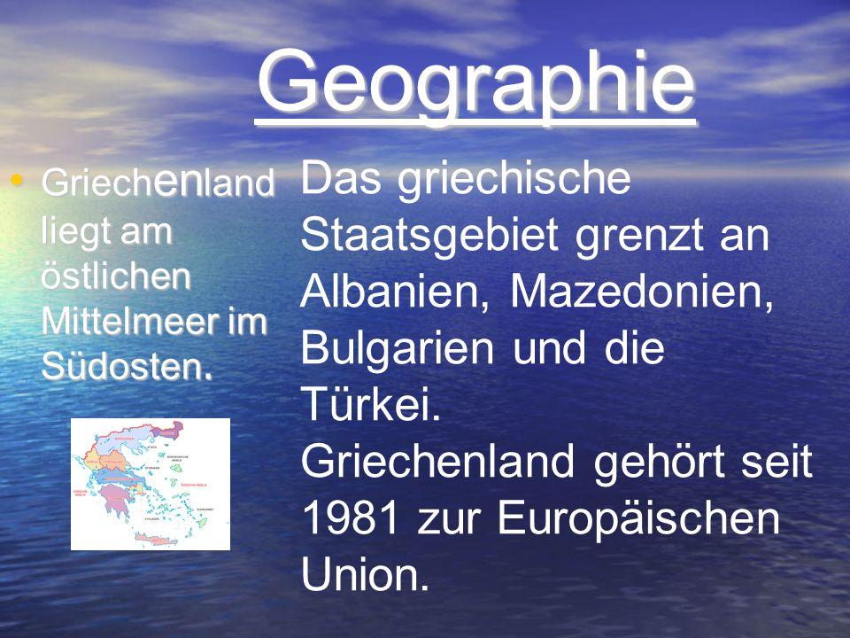 GeographieGriechenland liegt am östlichen Mittelmeer im Südosten.