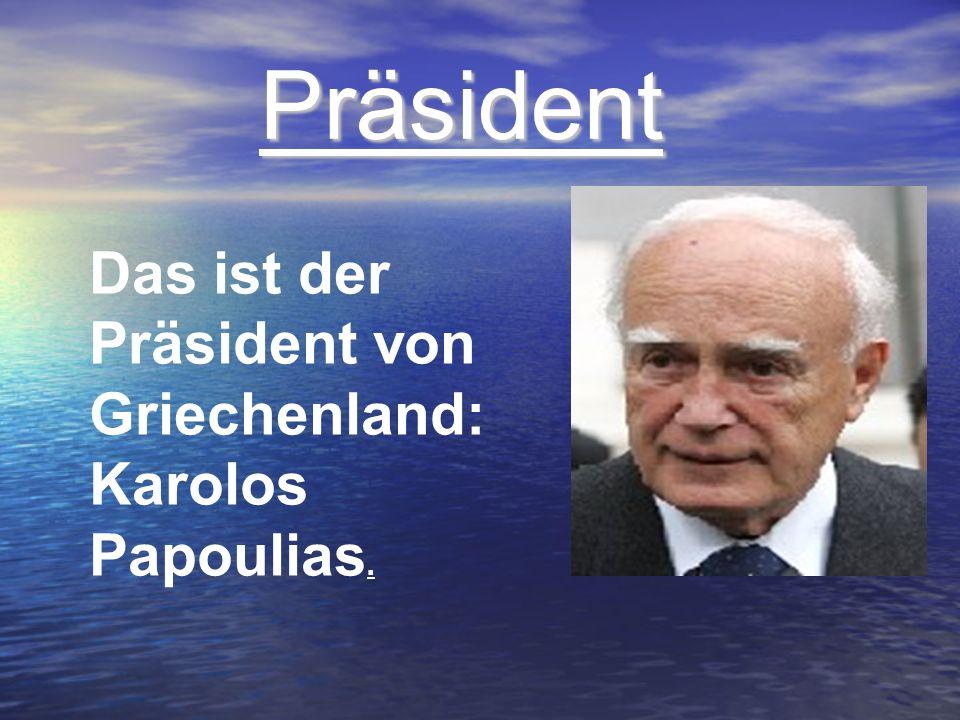 Präsident Das ist der Präsident von Griechenland: Karolos Papoulias.