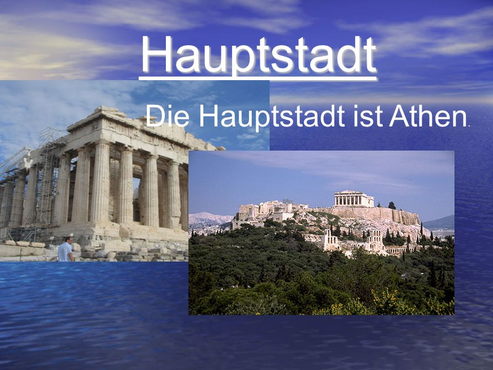 Hauptstadt Die Hauptstadt ist Athen.