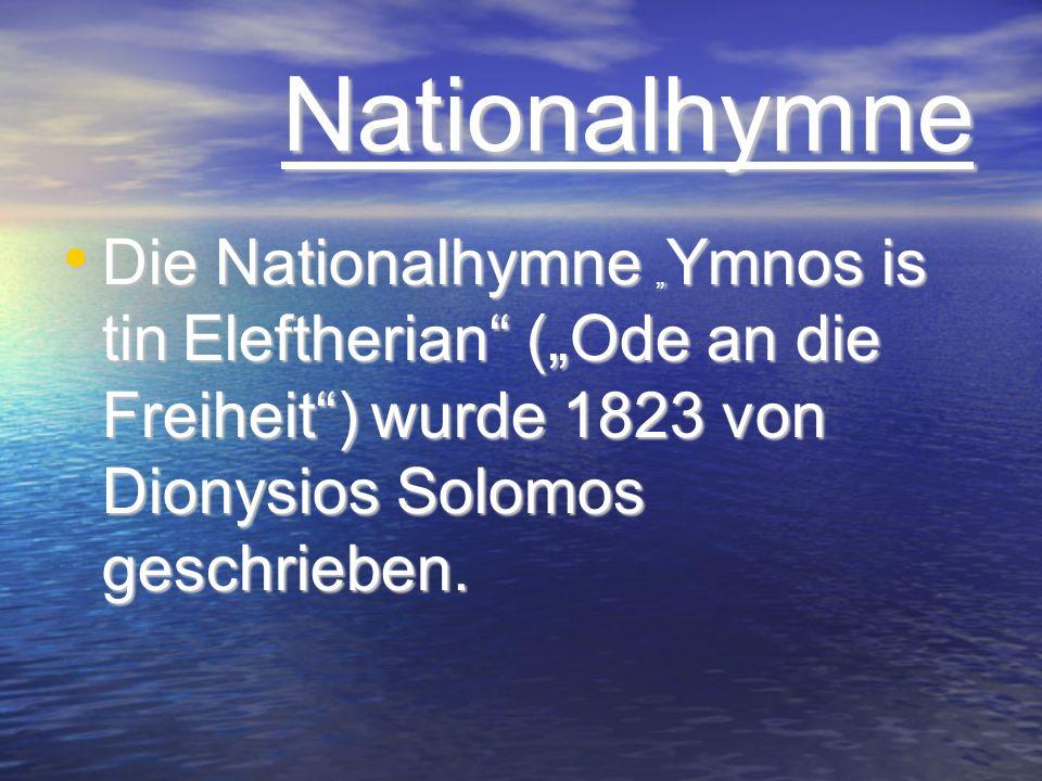"""Nationalhymne Die Nationalhymne """"Ymnos is tin Eleftherian (""""Ode an die Freiheit ) wurde 1823 von Dionysios Solomos geschrieben."""