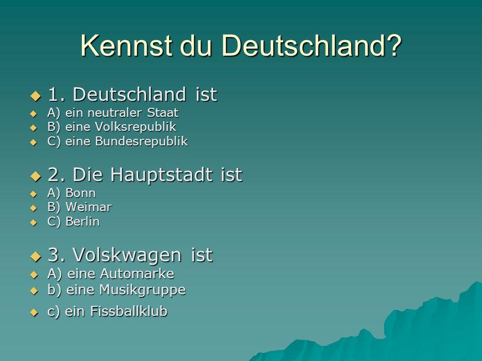 Kennst du Deutschland 1. Deutschland ist 2. Die Hauptstadt ist