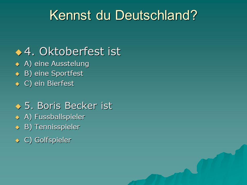 Kennst du Deutschland 4. Oktoberfest ist 5. Boris Becker ist