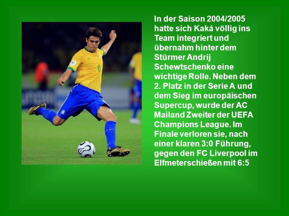 In der Saison 2004/2005 hatte sich Kaká völlig ins Team integriert und übernahm hinter dem Stürmer Andrij Schewtschenko eine wichtige Rolle.