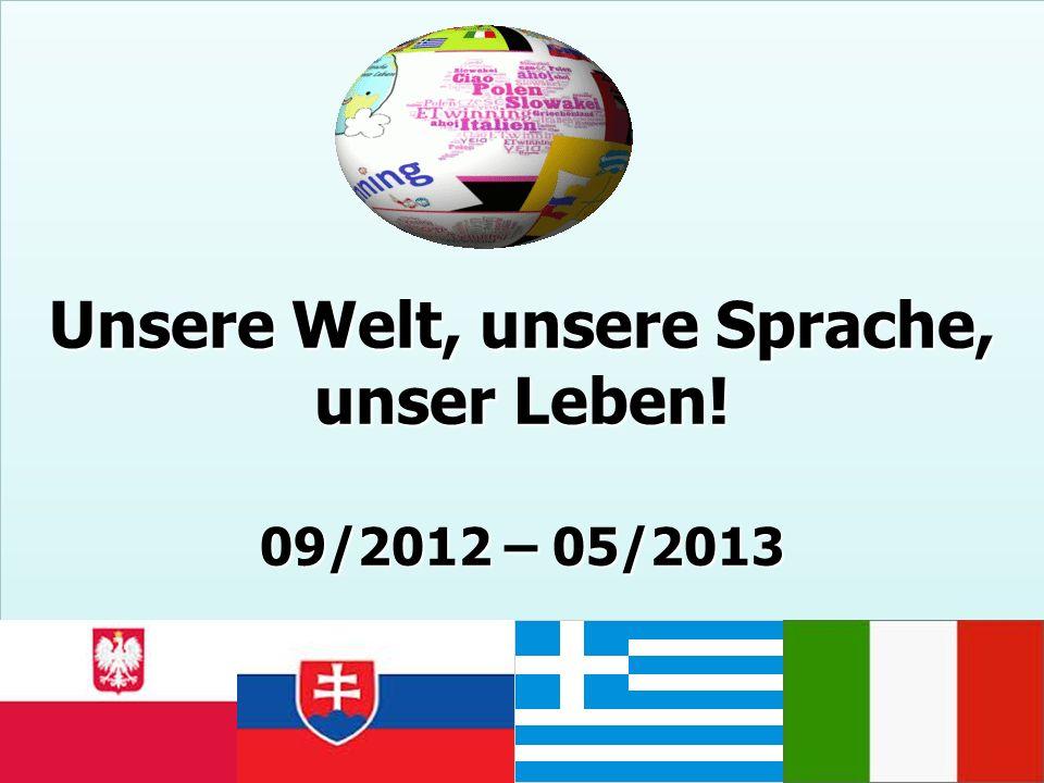 Unsere Welt, unsere Sprache, unser Leben! 09/2012 – 05/2013