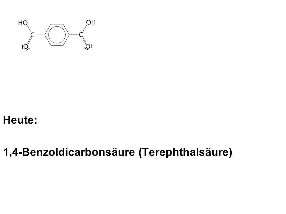 Heute: 1,4-Benzoldicarbonsäure (Terephthalsäure)