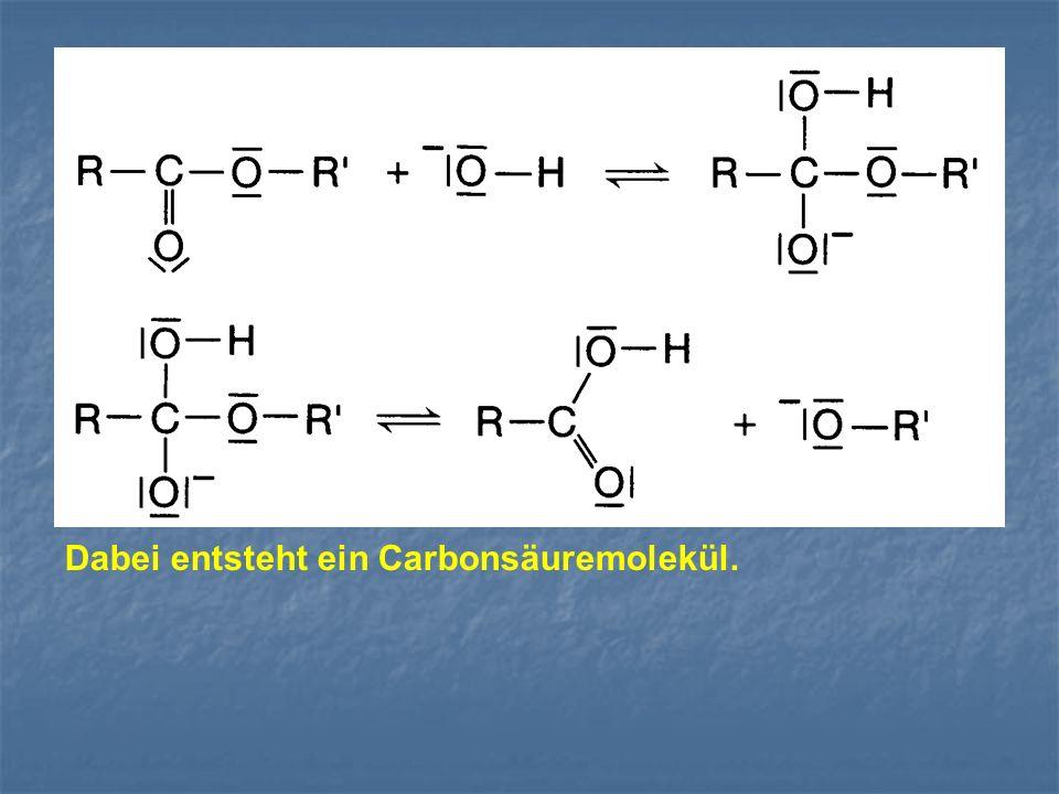 Dabei entsteht ein Carbonsäuremolekül.