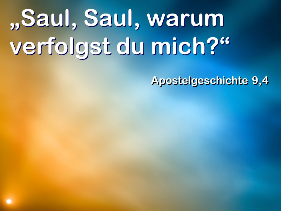 """Saul, Saul, warum verfolgst du mich"