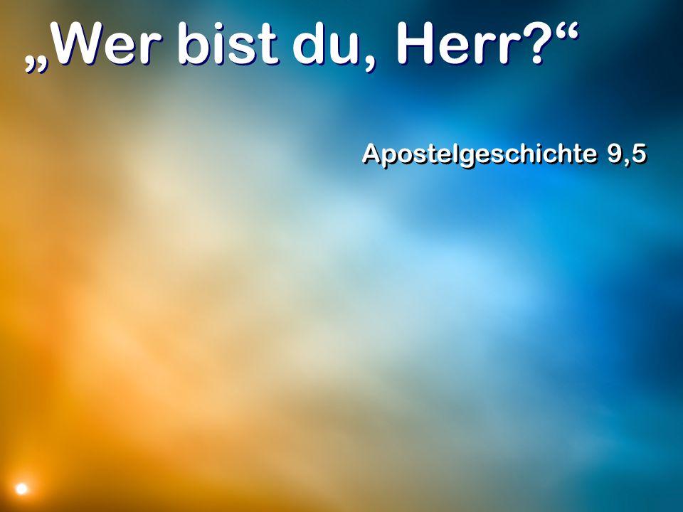 """""""Wer bist du, Herr Apostelgeschichte 9,5"""