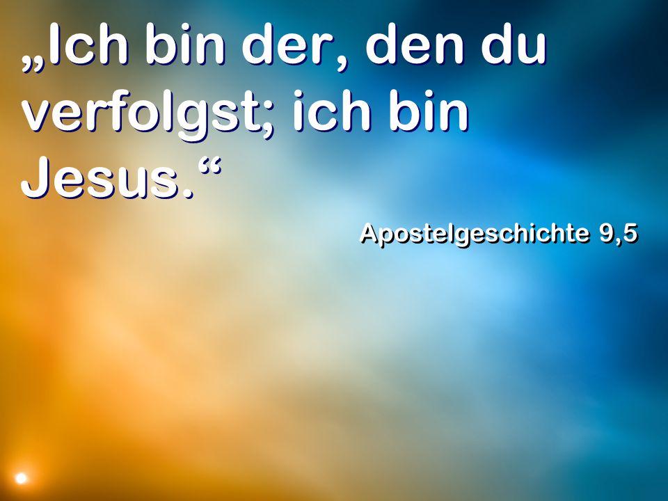 """""""Ich bin der, den du verfolgst; ich bin Jesus."""