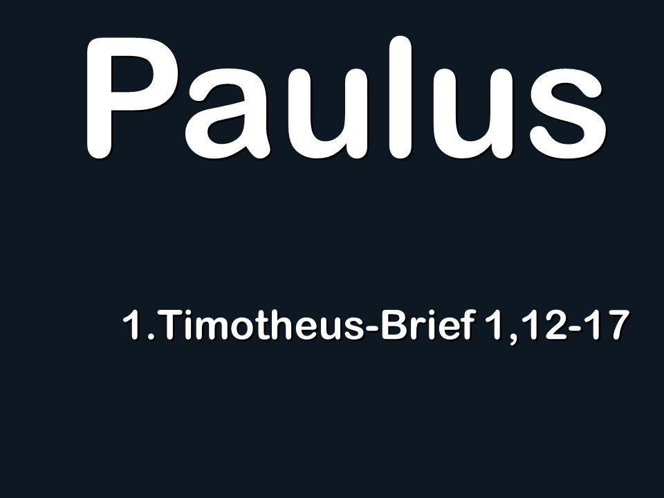 Paulus 1.Timotheus-Brief 1,12-17