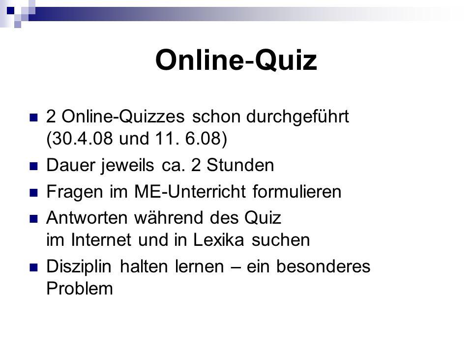 Online-Quiz 2 Online-Quizzes schon durchgeführt (30.4.08 und 11. 6.08)